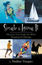 Single & Living It: Maximizing Your Single Life While Preparing For Marriage